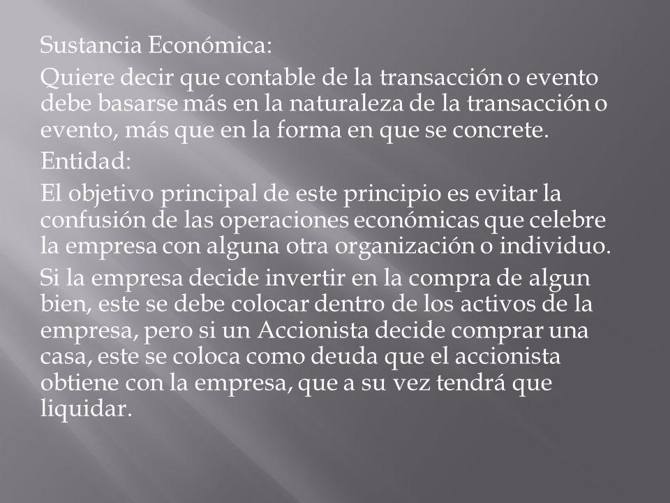 Sustancia Económica: Quiere decir que contable de la transacción o evento debe basarse más en la naturaleza de la transacción o evento, más que en la forma en que se concrete.
