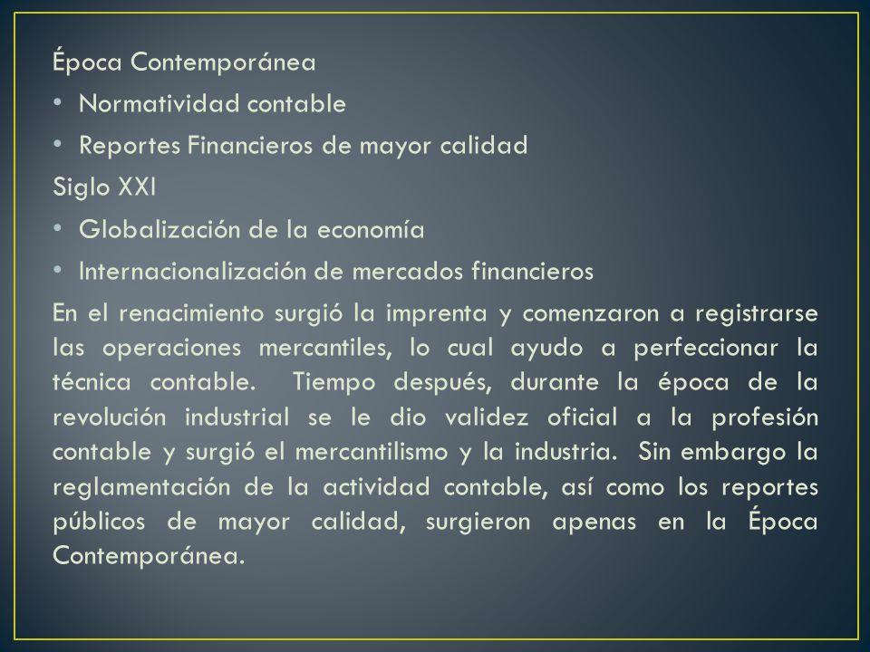 Época Contemporánea Normatividad contable. Reportes Financieros de mayor calidad. Siglo XXI. Globalización de la economía.