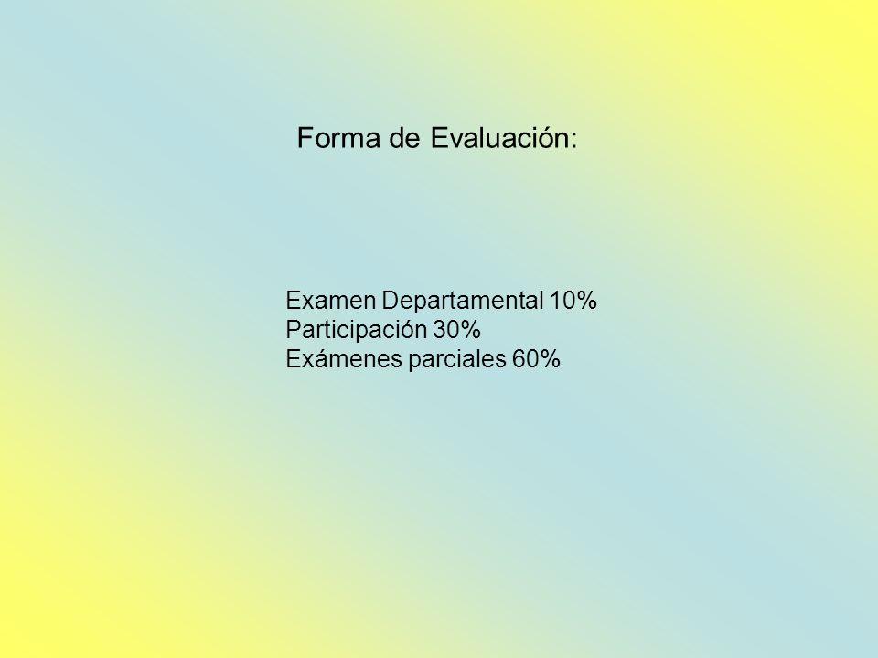 Forma de Evaluación: Examen Departamental 10% Participación 30%