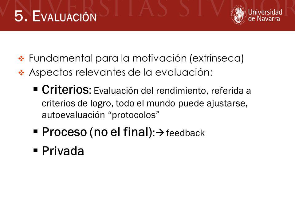 5. EVALUACIÓN Fundamental para la motivación (extrínseca) Aspectos relevantes de la evaluación: