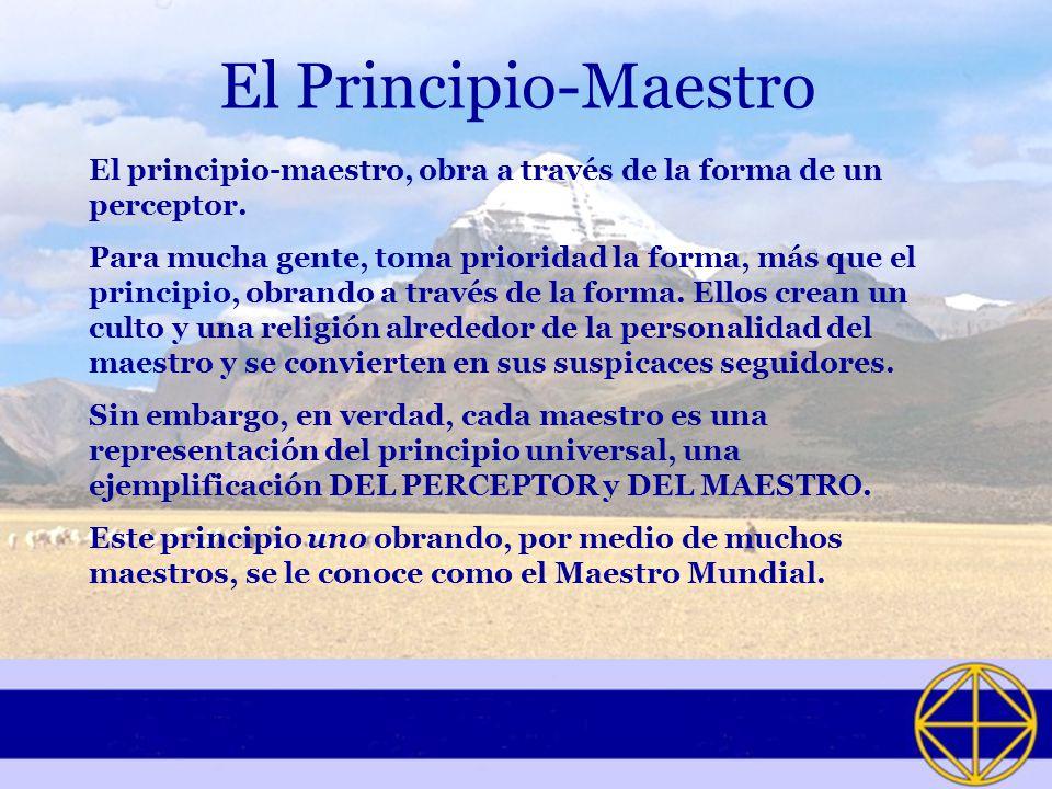 El Principio-Maestro El principio-maestro, obra a través de la forma de un perceptor.