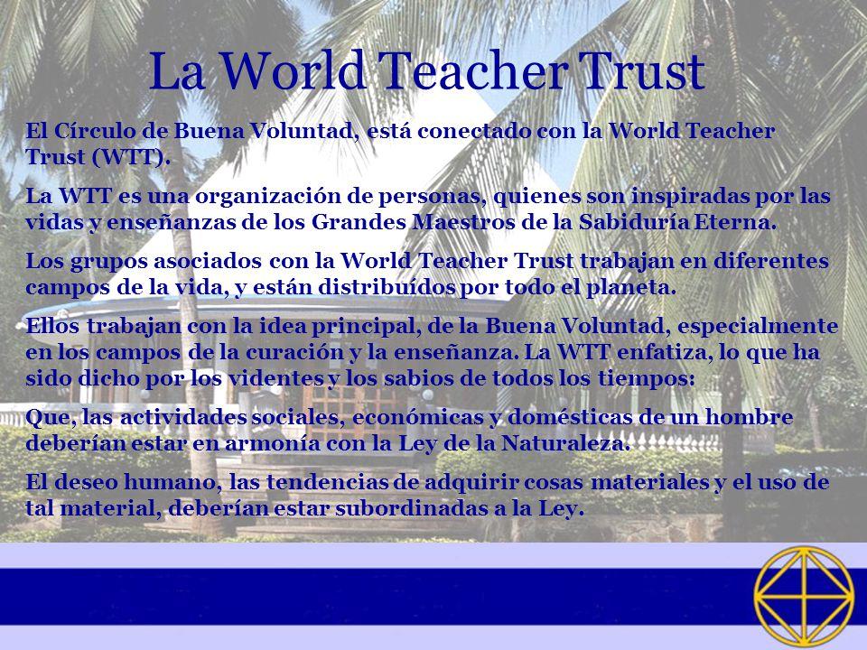 La World Teacher Trust El Círculo de Buena Voluntad, está conectado con la World Teacher Trust (WTT).