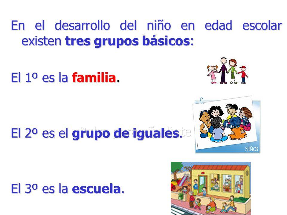 En el desarrollo del niño en edad escolar existen tres grupos básicos: