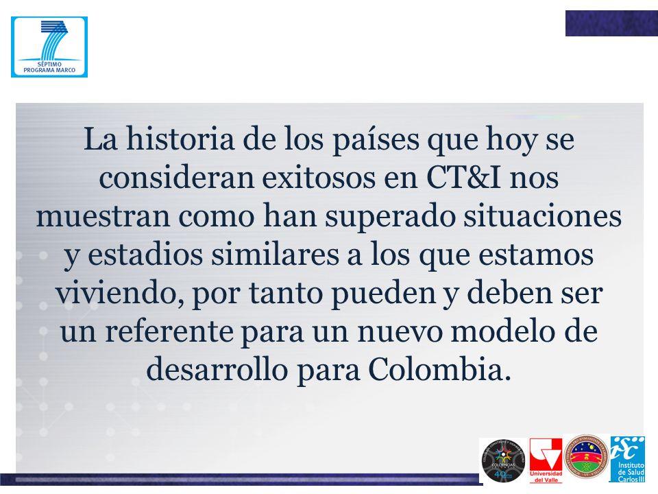La historia de los países que hoy se consideran exitosos en CT&I nos muestran como han superado situaciones y estadios similares a los que estamos viviendo, por tanto pueden y deben ser un referente para un nuevo modelo de desarrollo para Colombia.