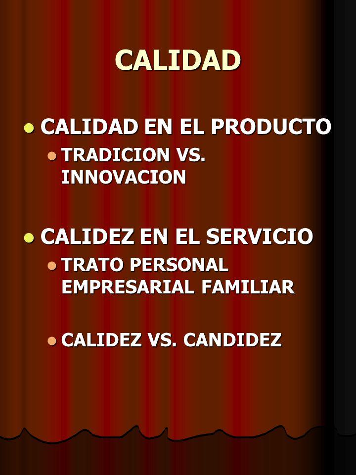 CALIDAD CALIDAD EN EL PRODUCTO CALIDEZ EN EL SERVICIO