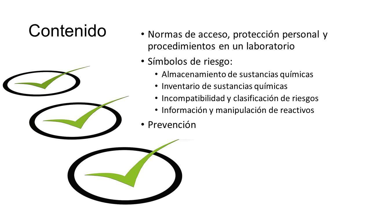 Contenido Normas de acceso, protección personal y procedimientos en un laboratorio. Símbolos de riesgo: