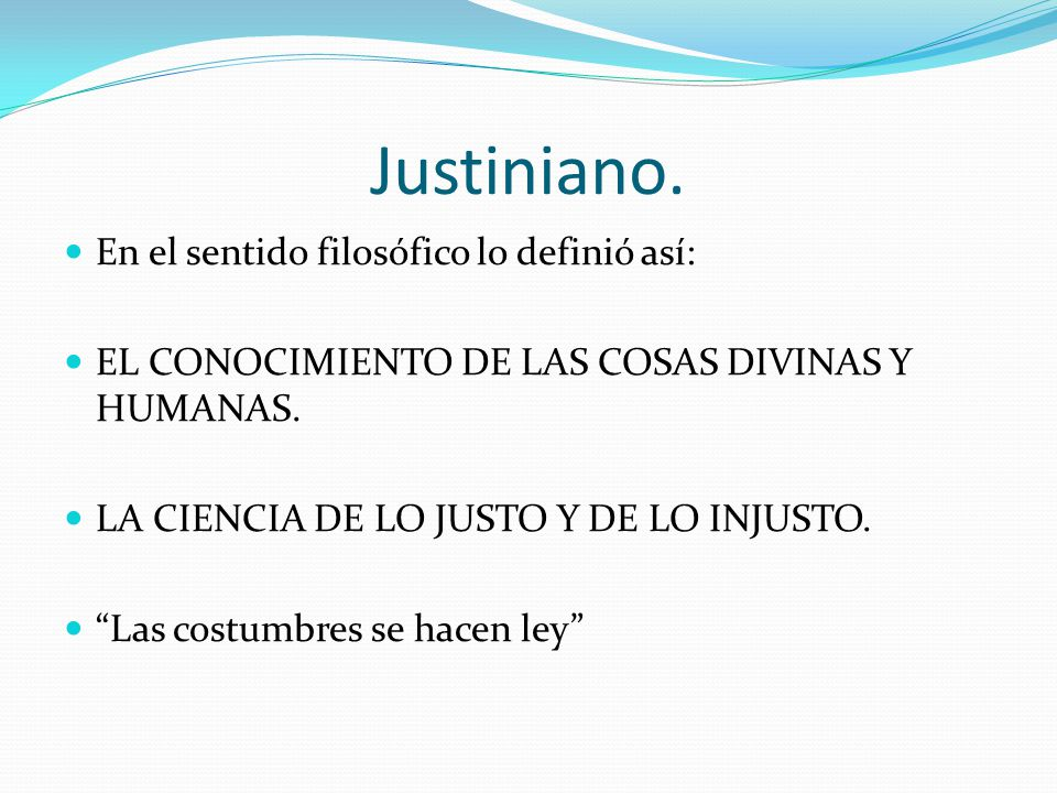 Justiniano. En el sentido filosófico lo definió así: