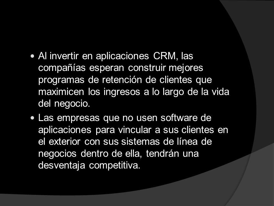 Al invertir en aplicaciones CRM, las compañías esperan construir mejores programas de retención de clientes que maximicen los ingresos a lo largo de la vida del negocio.