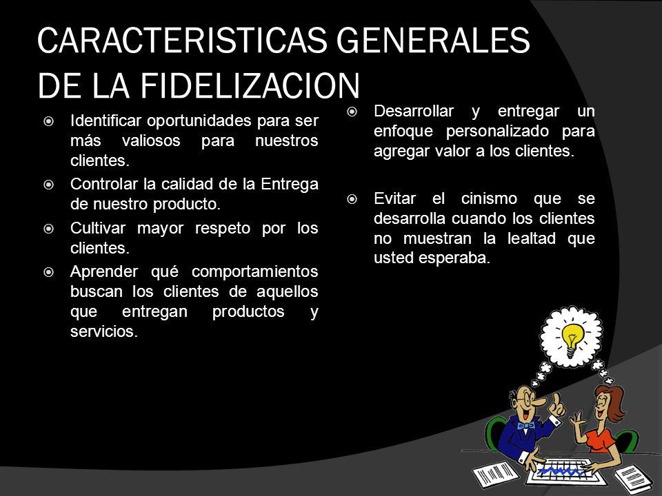 CARACTERISTICAS GENERALES DE LA FIDELIZACION