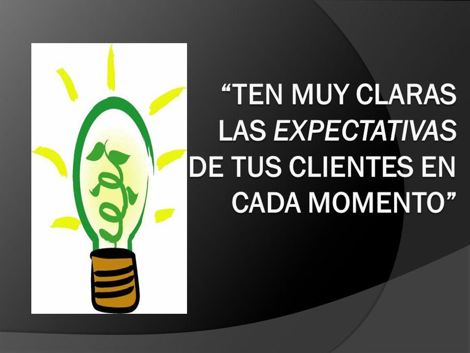 Ten muy claras las expectativas de tus clientes en cada momento