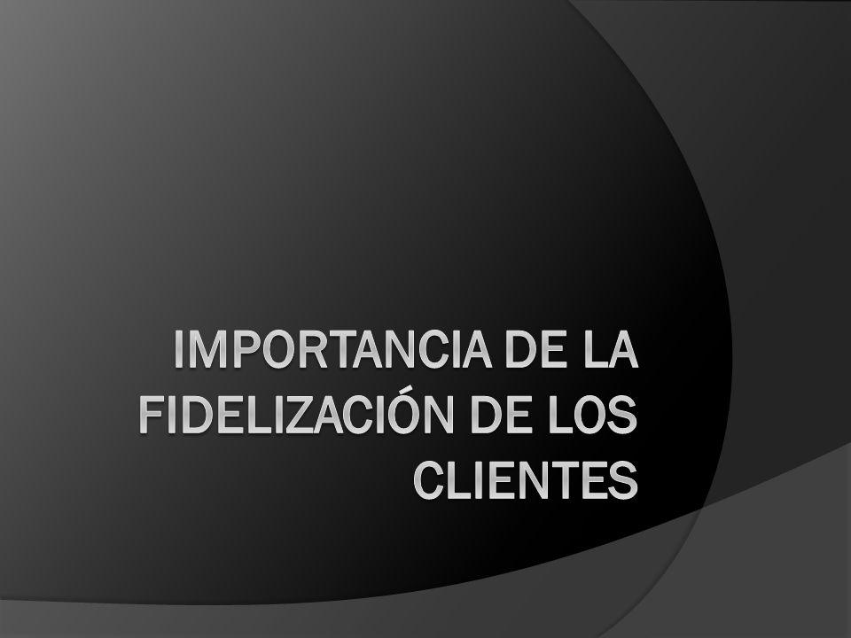 IMPORTANCIA DE LA FIDELIZACIÓN DE LOS CLIENTES