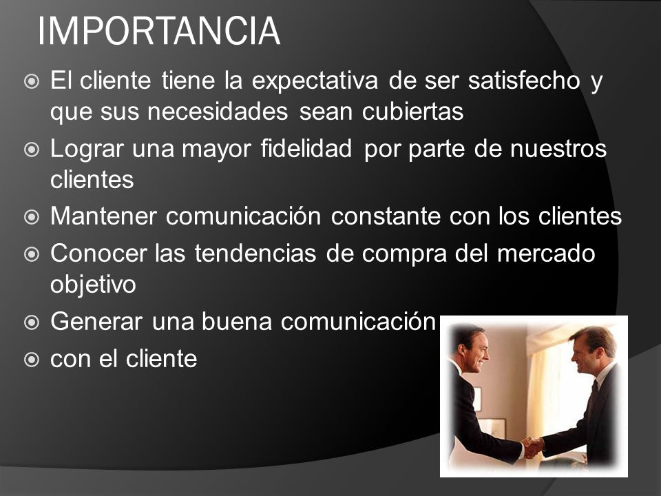 IMPORTANCIA El cliente tiene la expectativa de ser satisfecho y que sus necesidades sean cubiertas.