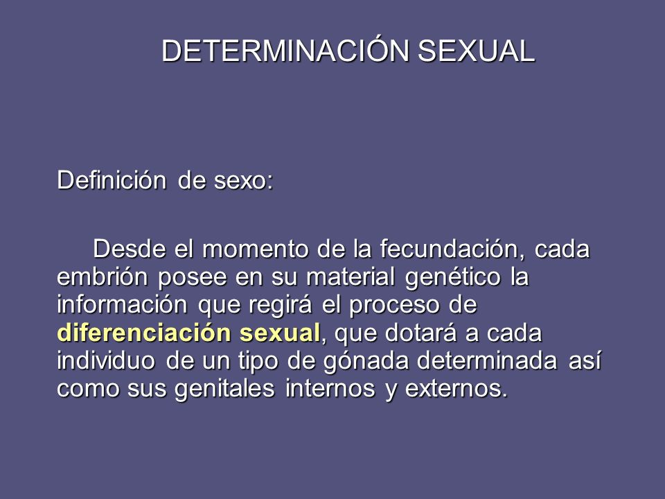 DETERMINACIÓN SEXUAL Definición de sexo: