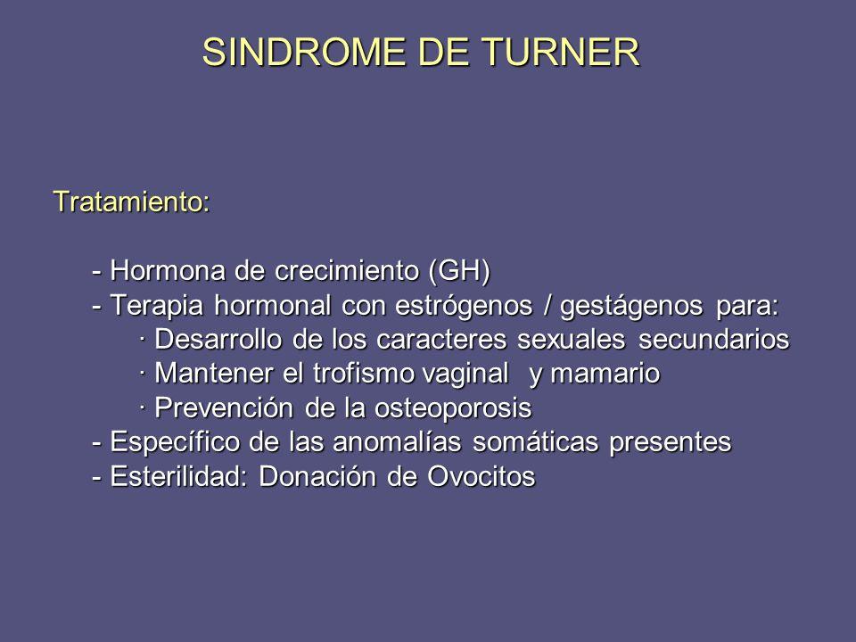 SINDROME DE TURNER Tratamiento: - Hormona de crecimiento (GH)