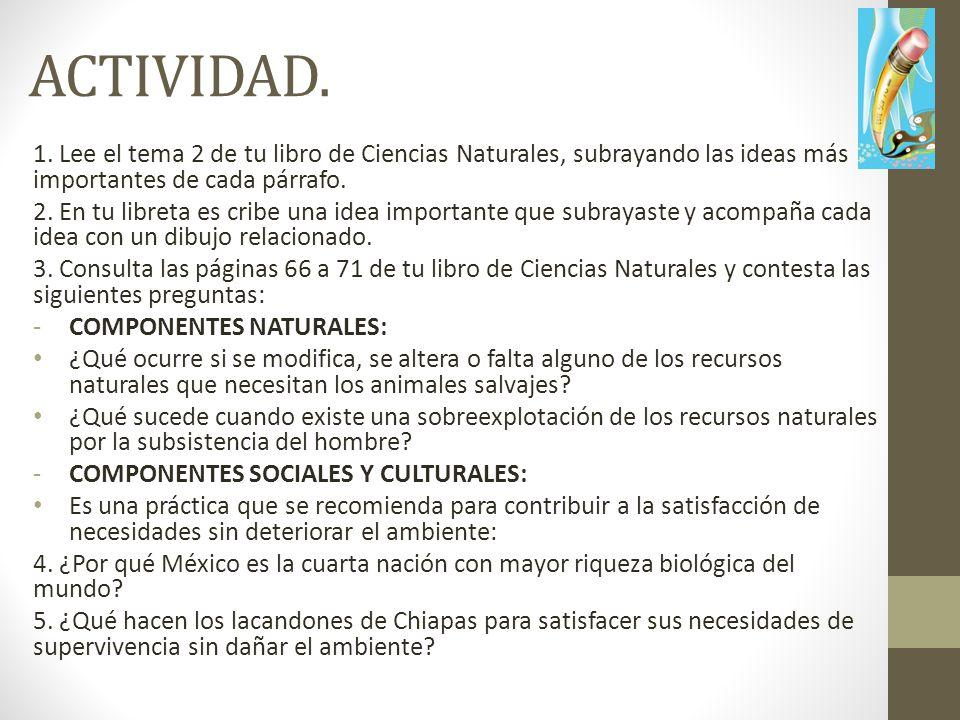 ACTIVIDAD. 1. Lee el tema 2 de tu libro de Ciencias Naturales, subrayando las ideas más importantes de cada párrafo.