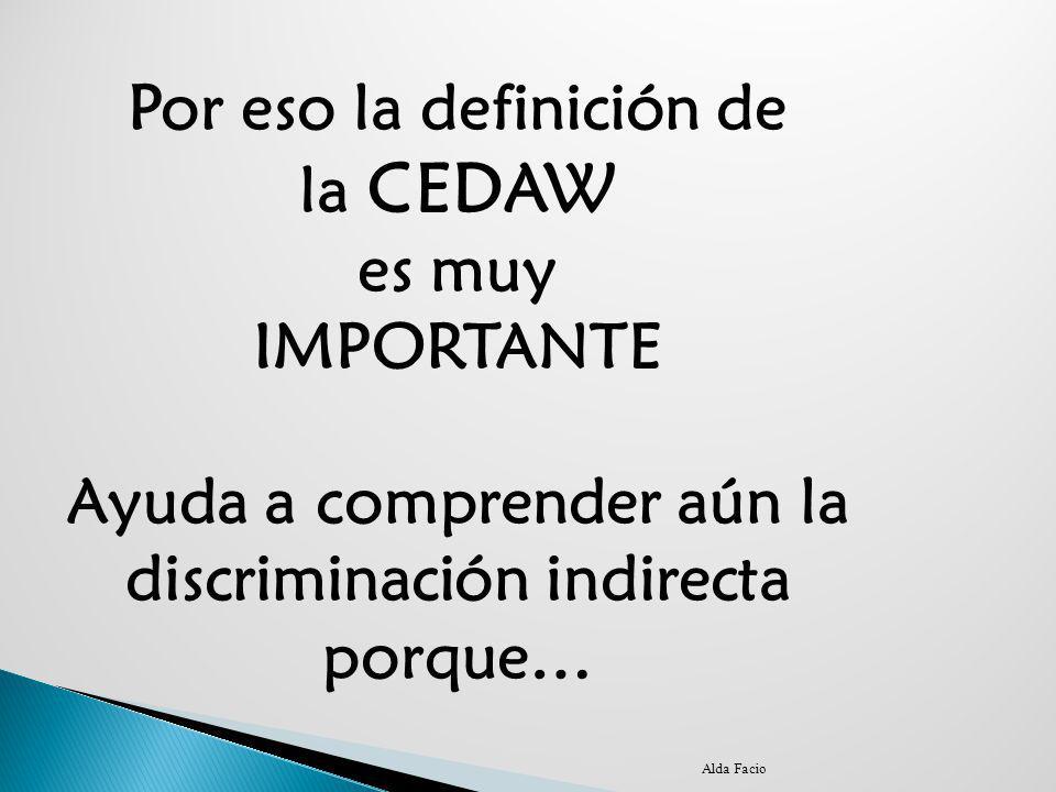 Por eso la definición de la CEDAW es muy IMPORTANTE