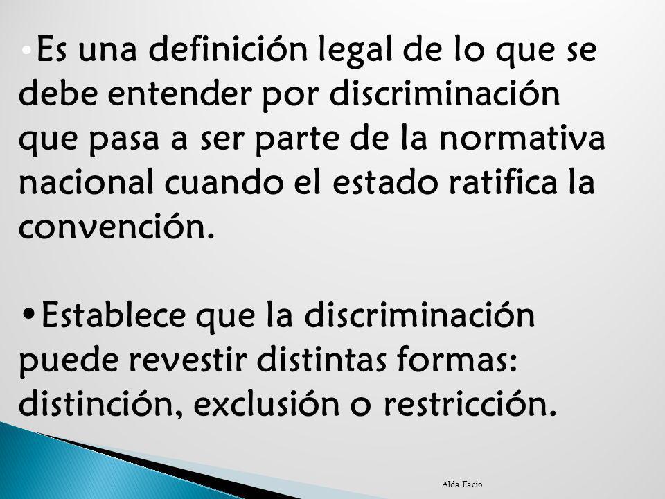 •Es una definición legal de lo que se debe entender por discriminación que pasa a ser parte de la normativa nacional cuando el estado ratifica la convención.