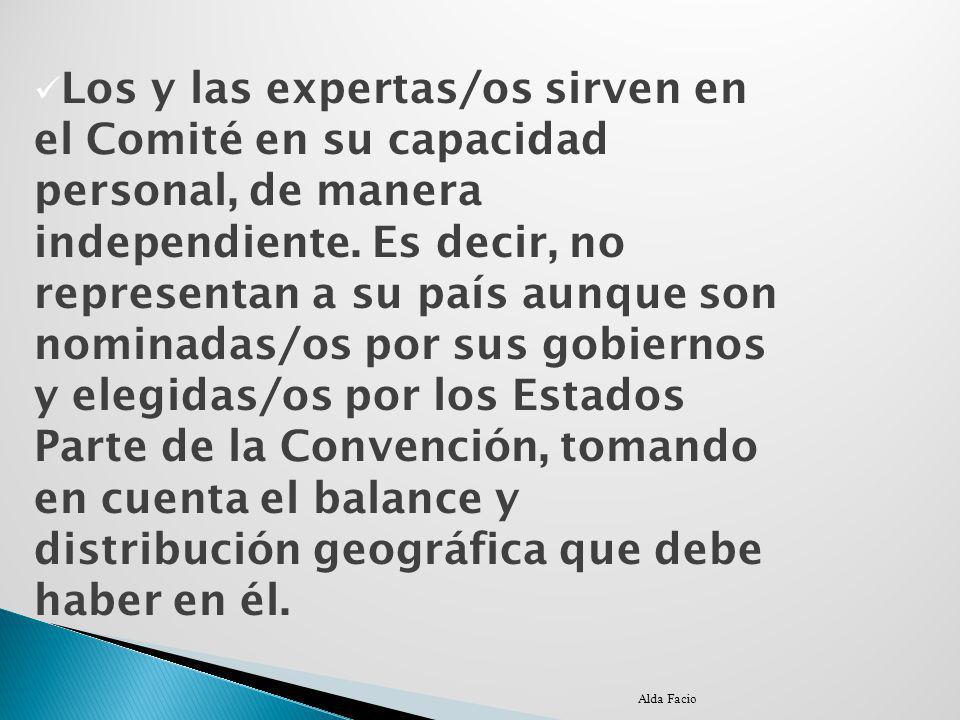Los y las expertas/os sirven en el Comité en su capacidad personal, de manera independiente. Es decir, no representan a su país aunque son nominadas/os por sus gobiernos y elegidas/os por los Estados Parte de la Convención, tomando en cuenta el balance y distribución geográfica que debe haber en él.