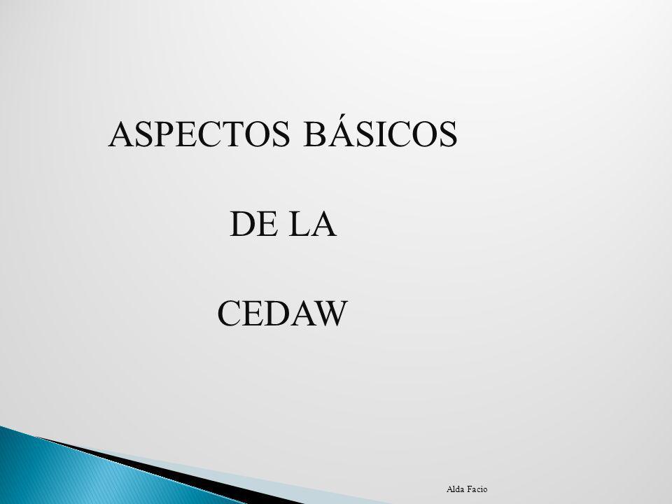 ASPECTOS BÁSICOS DE LA CEDAW Alda Facio