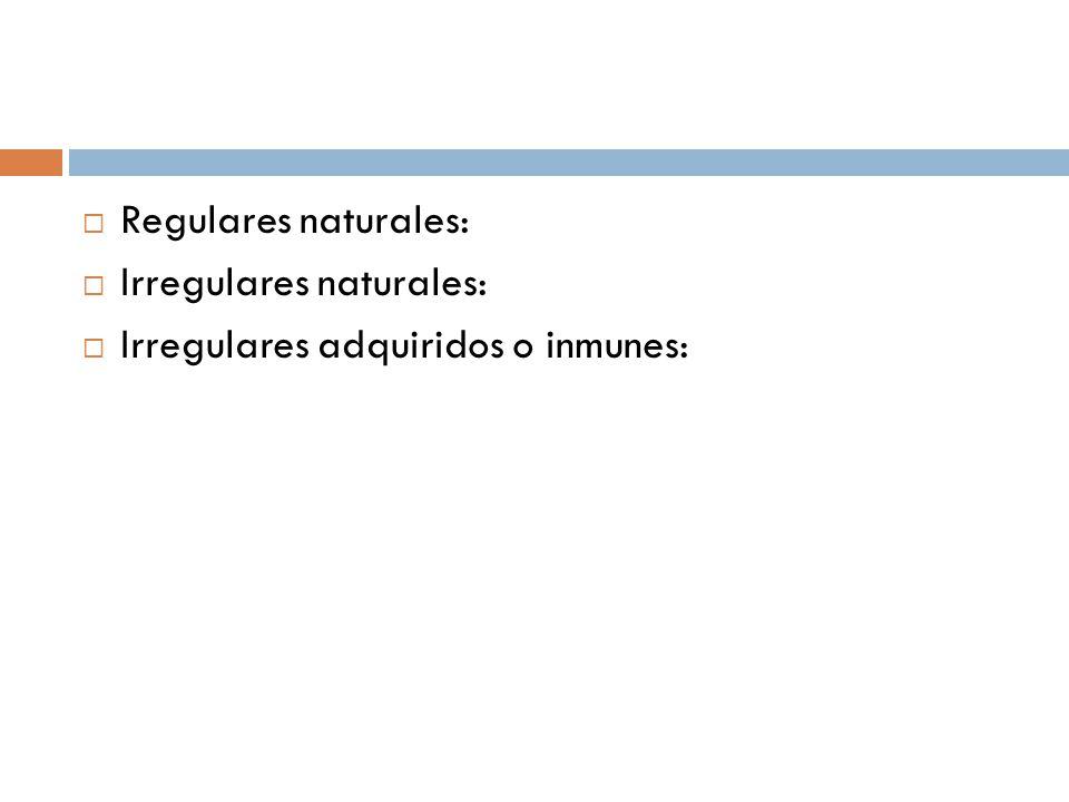 Regulares naturales: Irregulares naturales: Irregulares adquiridos o inmunes: