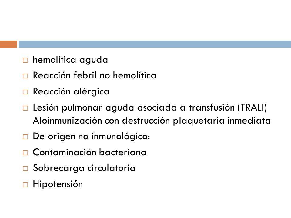hemolítica aguda Reacción febril no hemolítica. Reacción alérgica.