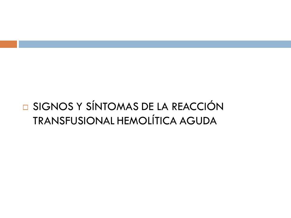 SIGNOS Y SÍNTOMAS DE LA REACCIÓN TRANSFUSIONAL HEMOLÍTICA AGUDA