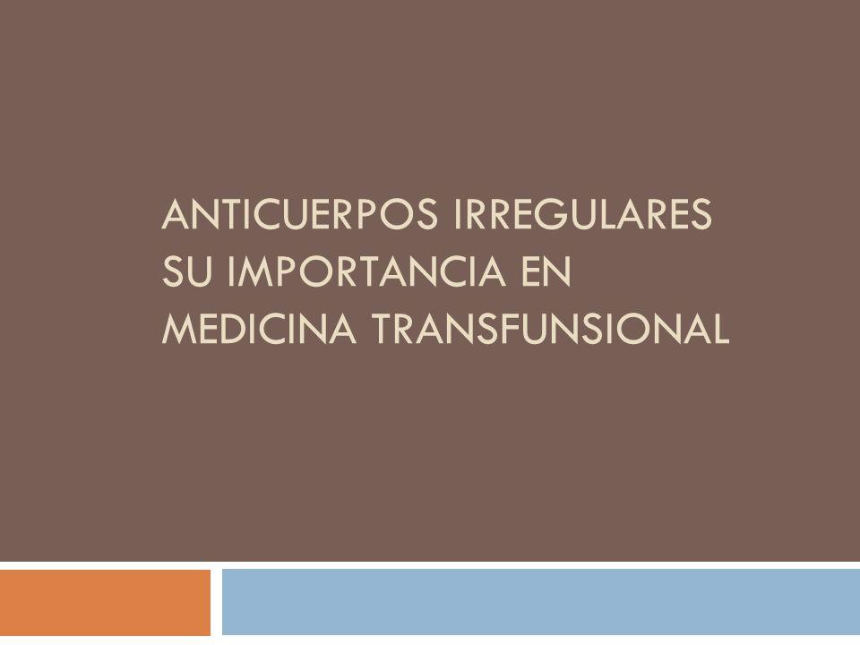 Anticuerpos irregulares su importancia en medicina transfunsional
