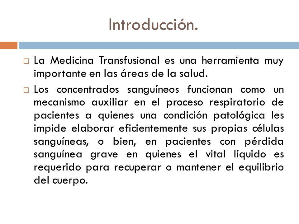 Introducción. La Medicina Transfusional es una herramienta muy importante en las áreas de la salud.