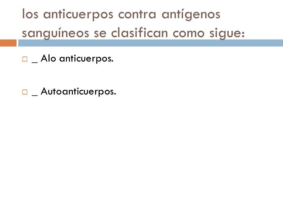 los anticuerpos contra antígenos sanguíneos se clasifican como sigue:
