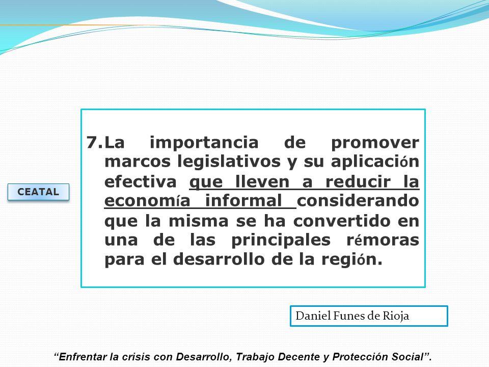 La importancia de promover marcos legislativos y su aplicación efectiva que lleven a reducir la economía informal considerando que la misma se ha convertido en una de las principales rémoras para el desarrollo de la región.