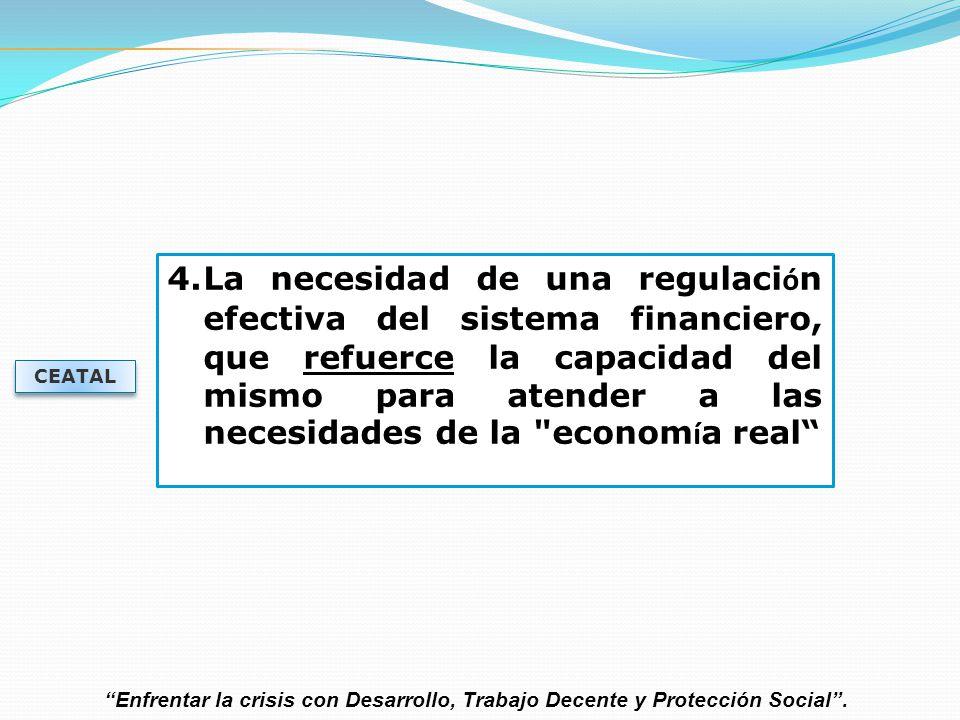 La necesidad de una regulación efectiva del sistema financiero, que refuerce la capacidad del mismo para atender a las necesidades de la economía real