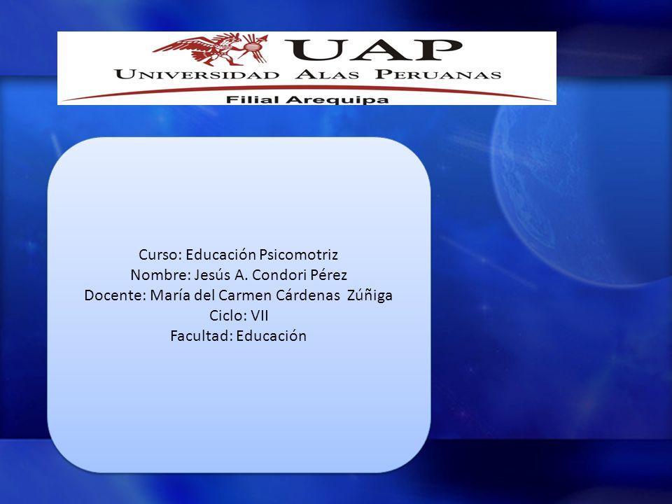 Curso: Educación Psicomotriz Nombre: Jesús A. Condori Pérez