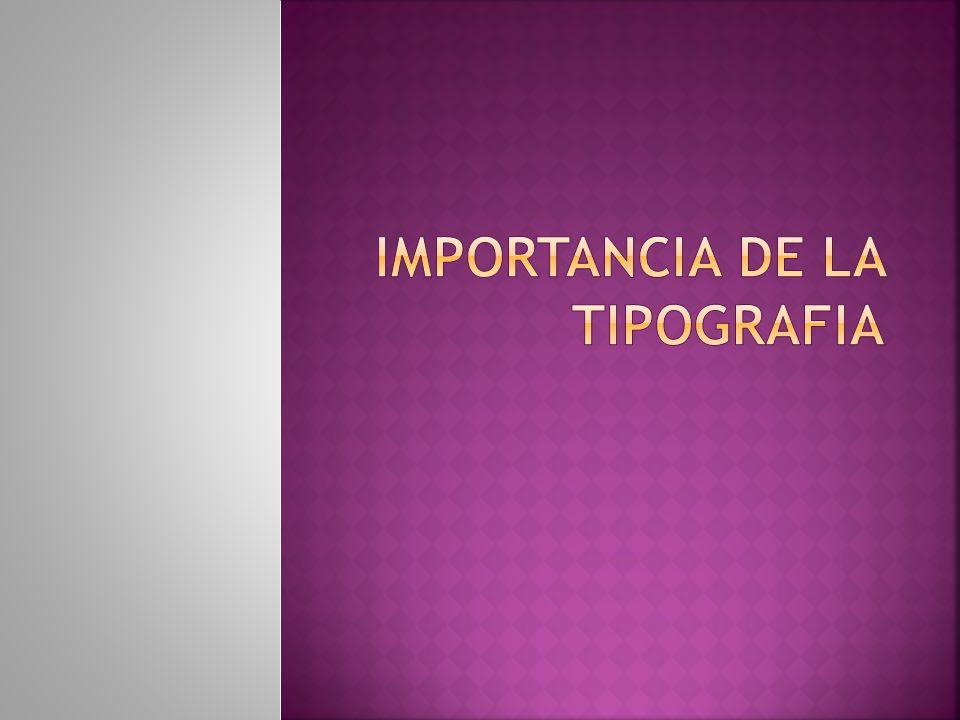 IMPORTANCIA DE LA TIPOGRAFIA