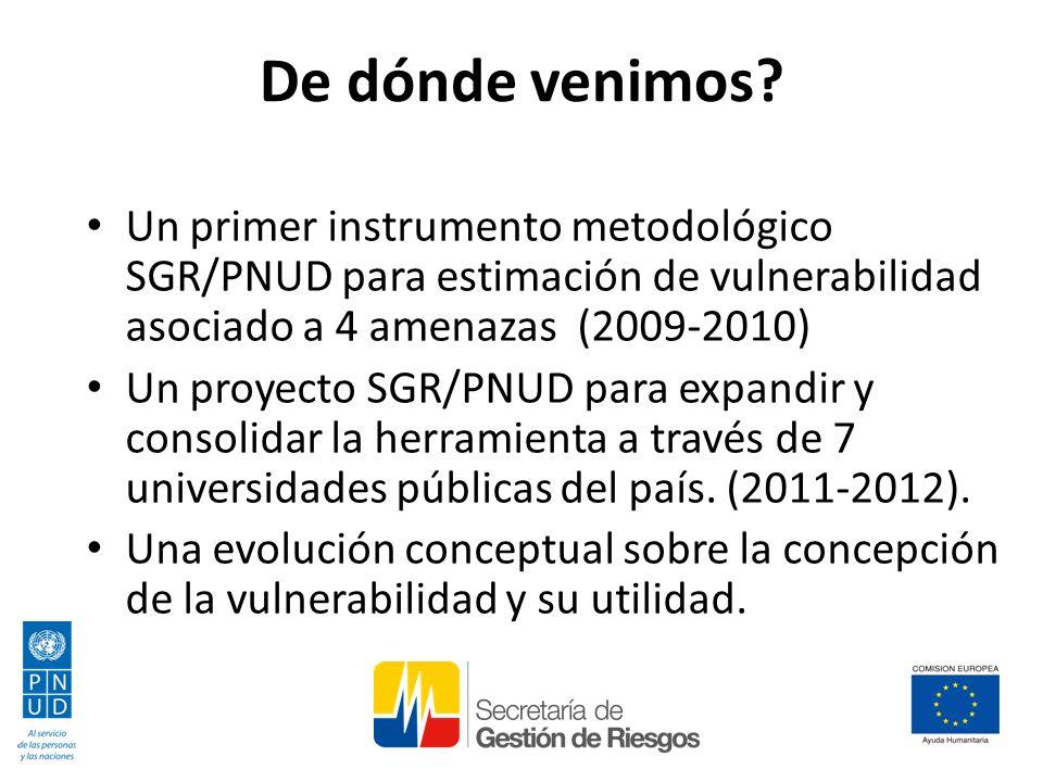 De dónde venimos Un primer instrumento metodológico SGR/PNUD para estimación de vulnerabilidad asociado a 4 amenazas (2009-2010)