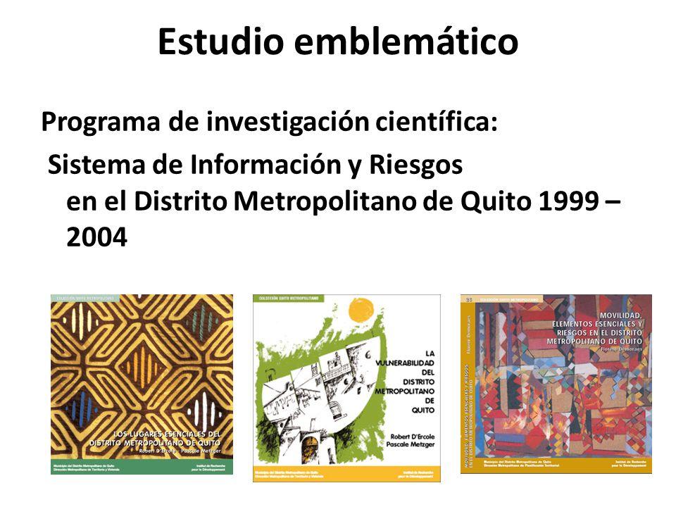 Estudio emblemático Programa de investigación científica: Sistema de Información y Riesgos en el Distrito Metropolitano de Quito 1999 – 2004