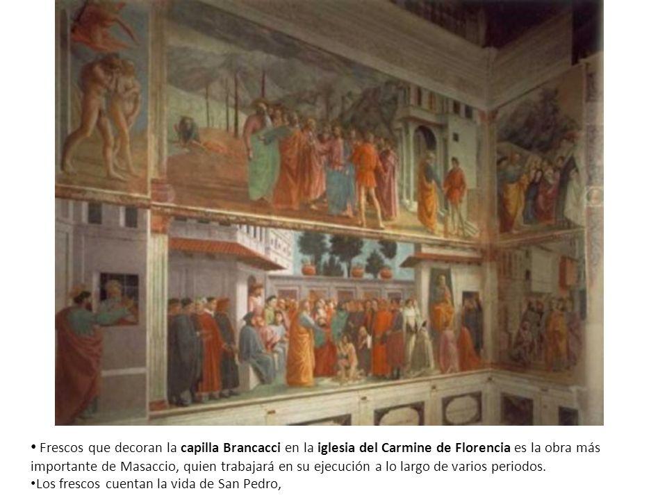 Frescos que decoran la capilla Brancacci en la iglesia del Carmine de Florencia es la obra más importante de Masaccio, quien trabajará en su ejecución a lo largo de varios periodos.