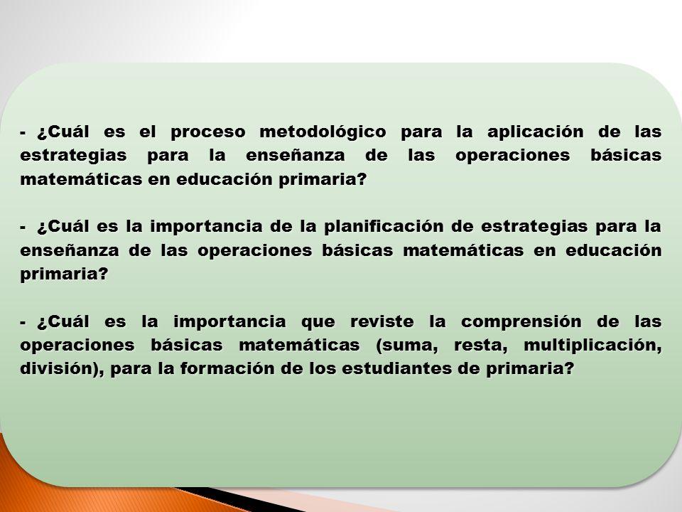 ¿Cuál es el proceso metodológico para la aplicación de las estrategias para la enseñanza de las operaciones básicas matemáticas en educación primaria