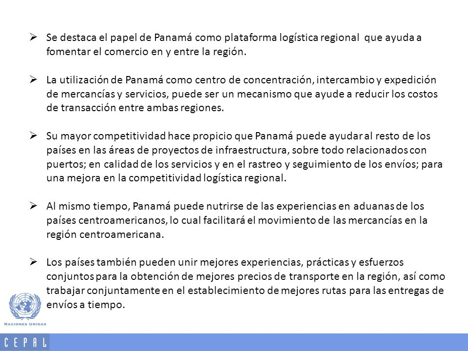 Se destaca el papel de Panamá como plataforma logística regional que ayuda a fomentar el comercio en y entre la región.