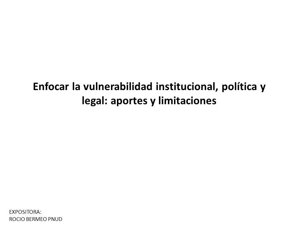 Enfocar la vulnerabilidad institucional, política y legal: aportes y limitaciones