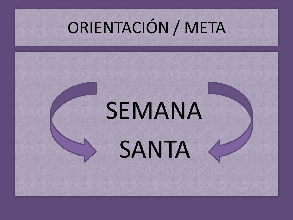 ORIENTACIÓN / META SEMANA SANTA