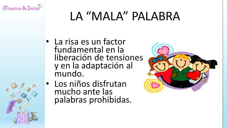 LA MALA PALABRA La risa es un factor fundamental en la liberación de tensiones y en la adaptación al mundo.