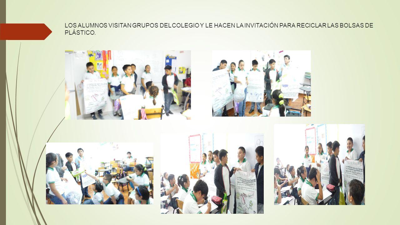 LOS ALUMNOS VISITAN GRUPOS DEL COLEGIO Y LE HACEN LA INVITACIÓN PARA RECICLAR LAS BOLSAS DE PLÁSTICO.