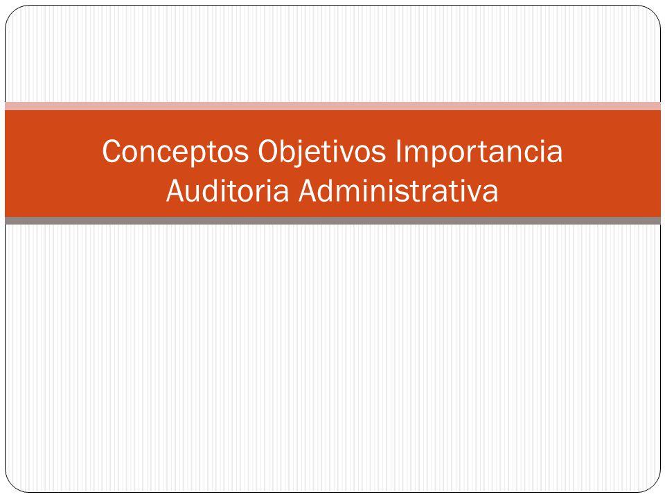 Conceptos Objetivos Importancia Auditoria Administrativa
