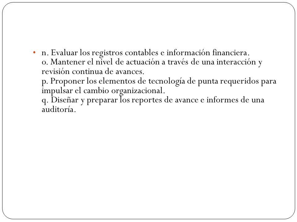 n. Evaluar los registros contables e información financiera. o