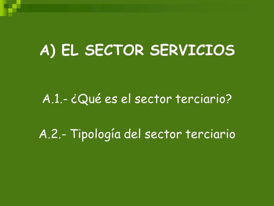 A) EL SECTOR SERVICIOS A.1.- ¿Qué es el sector terciario