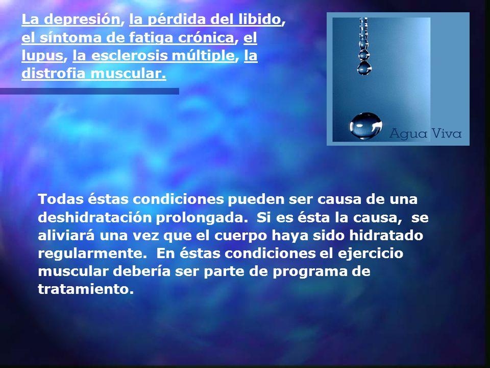 La depresión, la pérdida del libido, el síntoma de fatiga crónica, el lupus, la esclerosis múltiple, la distrofia muscular.