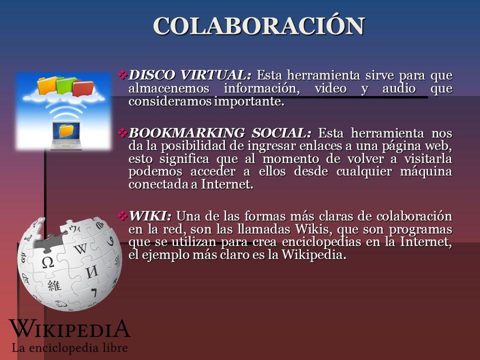 COLABORACIÓN DISCO VIRTUAL: Esta herramienta sirve para que almacenemos información, video y audio que consideramos importante.