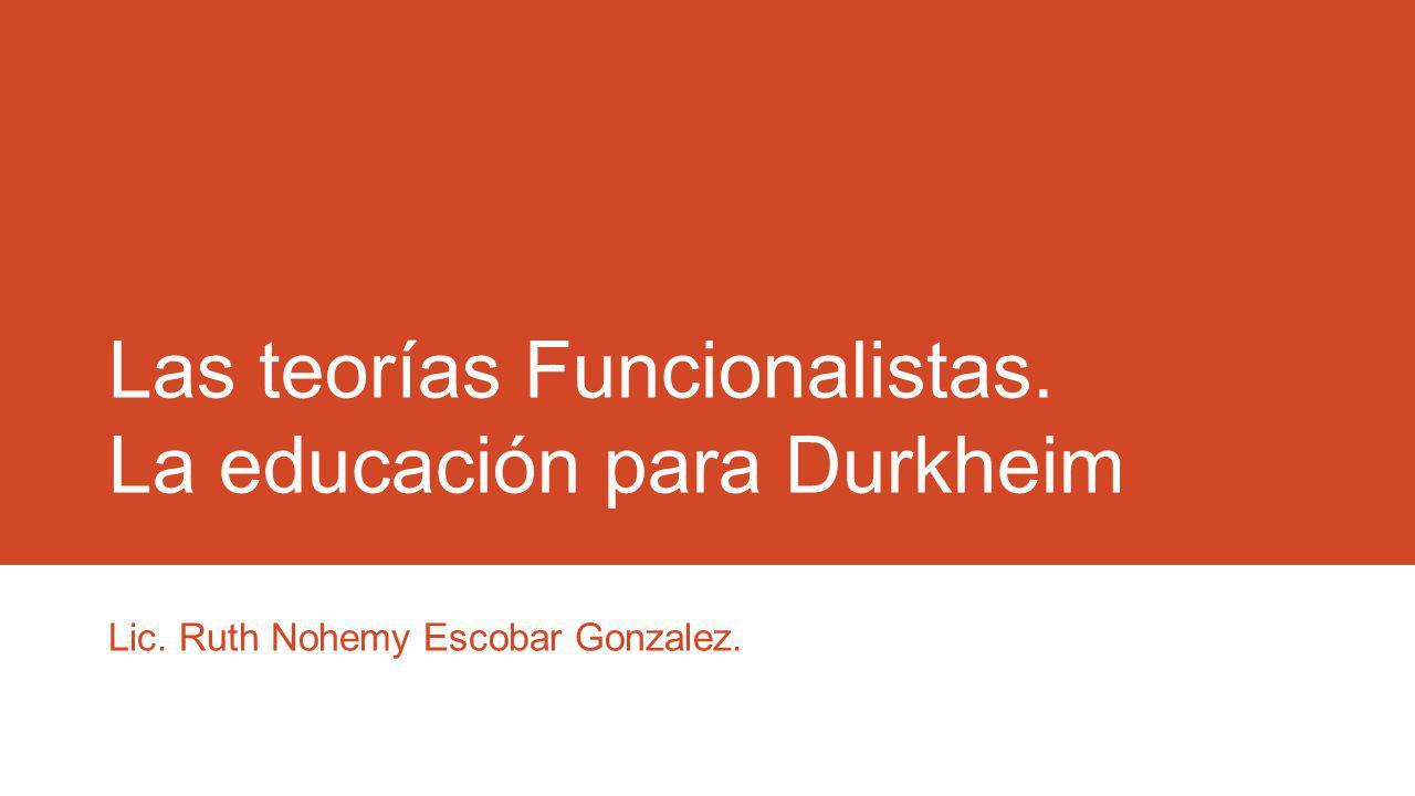 Las teorías Funcionalistas. La educación para Durkheim