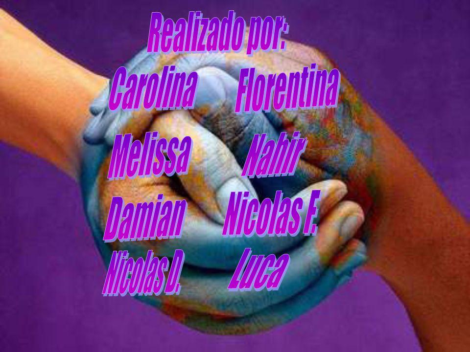 Realizado por: Carolina Florentina Melissa Nahir Nicolas F. Damian Luca Nicolas D.