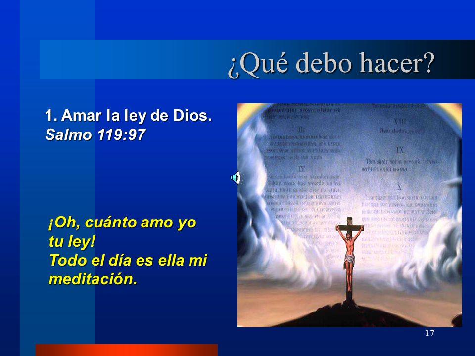 ¿Qué debo hacer 1. Amar la ley de Dios. Salmo 119:97
